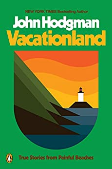Vacationland: True Stories from Painful Beaches by [John Hodgman]