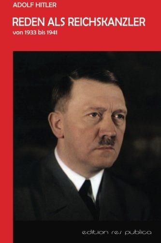 Reden als Reichskanzler: Vom Ermaechtigungsgesetz bis zur Kriegserklaerung an die USA (German Edition)