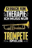 Ich brauche keine Therapie Trompete: Taschenbuch / Notizbuch mit Trompete Motiv -in A5 (6x9 Zoll) gepunktet (dot grid)
