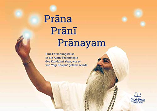 Prana, Prani, Pranayam-Atemtechniken des Kundalini Yoga: Die Atemtechniken des Kundalini Yoga