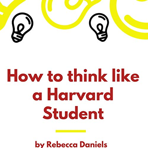 How to Think like a Harvard Student: Better Your Chances of Getting Accepted into Harvard University                   By:                                                                                                                                 Rebecca Daniels                               Narrated by:                                                                                                                                 Kathleen Li                      Length: 1 hr and 1 min     Not rated yet     Overall 0.0