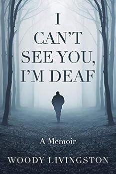 I Can t See You I m Deaf  A Memoir