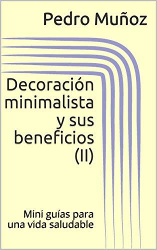 Decoración minimalista y sus beneficios (II): Mini guías para una vida saludable (Minimalismo nº 2)