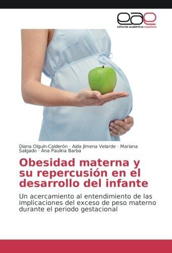 Obesidad materna y su repercusión en el desarrollo del infante: Un acercamiento al entendimiento de las implicaciones del exceso de peso materno durante el periodo gestacional