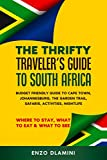 The Thrifty Traveler's Guide to South Africa: Budget Friendly Guide to Cape Town, Johannesburg, The Garden Trail, Safaris, Activities, Nightlife - Where to Stay, What to Eat & What to See