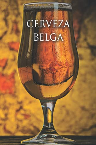CERVEZA BELGA: Cuaderno de degustación - Para todos los amantes de las cervezas belgas - Rubias, ámbar, rojas - Brewer & Brewery - Malta y lúpulo