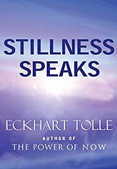 Stillness Speaks by [Eckhart Tolle]
