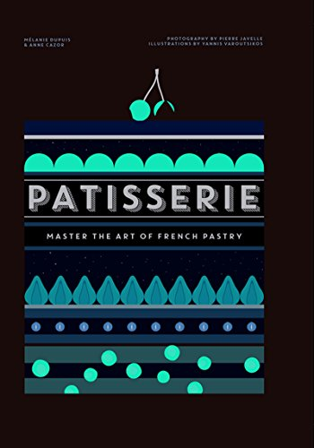Patisserie: Master the Art of French pastry (English Edition)