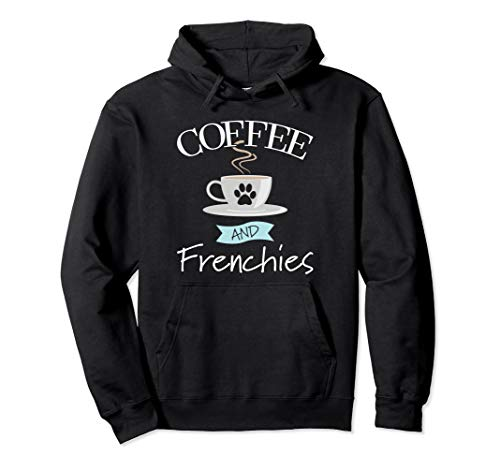 Frenchie Dog Lover Funny Saying Quote - Coffee and Frenchies Pullover Hoodie