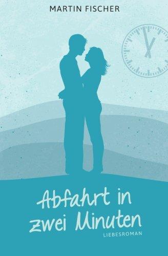 Abfahrt in zwei Minuten: Liebesroman