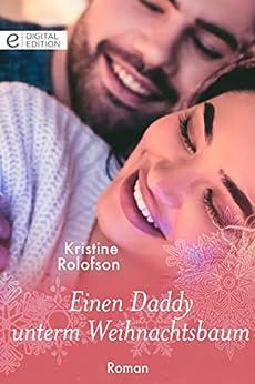 Einen Daddy unterm Weihnachtsbaum (Digital Edition) von [Kristine Rolofson]