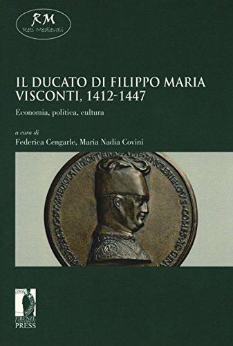 Il ducato di Filippo Maria Visconti, 1412-1447. Economia, politica, cultura (Reti medievali. E-book. Monografie)