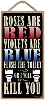 """SJT ENTERPRISES, INC. Roses are red, Violets are Blue, Flush The Toilet or I Will Kill You 5"""" x 10"""" Primitive Wood Plaque ..."""