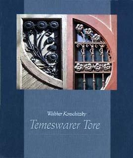 Temeswarer Tore. Türen, Tore und Portale einer mitteleuropäischen Stadt. Eine kulturgeschichtliche Perspektive.