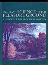 Science In The Pleasure Ground: A History of the Arnold Arboretum