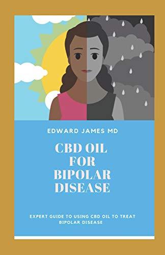 CBD OIL FOR BIPOLAR DISEASE: EXPERT GUIDE TO USE CBD OIL TO TREAT BIPOLAR DISEASE