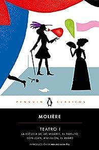 Teatro I: La escuela de las mujeres / El tartufo / Don Juan / El misántropo / Anfitrión par  Molière