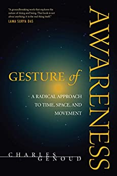 Gesture of Awareness: A Radical Approach to Time, Space, and Movement by [Charles Genoud]