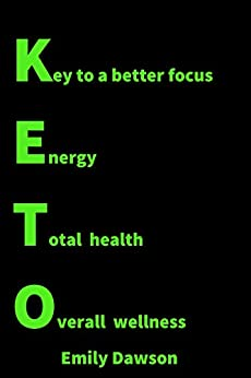 KETO: Ultimate guide to burn fat, increase your energy and get healthy by [Emily Dawson]