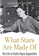 What Stars Are Made Of: The Life of Cecilia Payne-Gaposchkin (English Edition)