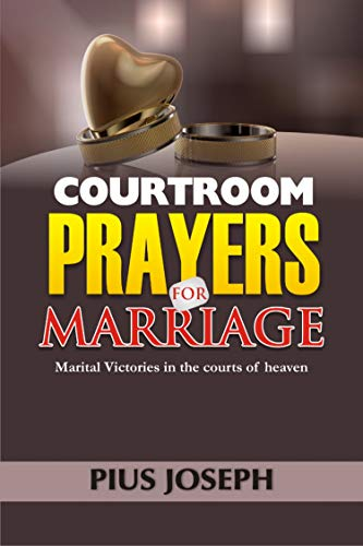 Courtroom Prayers for Marriage: Marital Victories from the Courts of Heaven