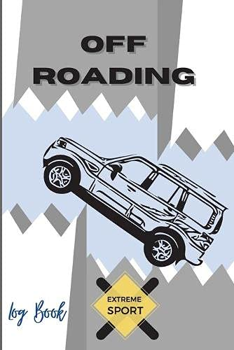 Off Roading Log Book Extreme Sport: Back Roads Adventure | Hitting The Trails | Desert Byways | Notebook Racing | Vehicle Engineering| Optimal Format 6