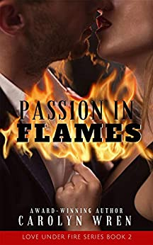 Passion In Flames (Love Under Fire Series Book 2) by [Carolyn Wren]