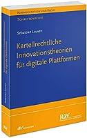 Kartellrechtliche Innovationstheorie fuer digitale Plattformen