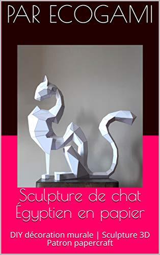 Assemble ta propre sculpture de chat Égyptien en papier: DIY décoration murale | Sculpture 3D | Patron PDF papercraft (Ecogami / sculpture en papier t. 119) (French Edition)