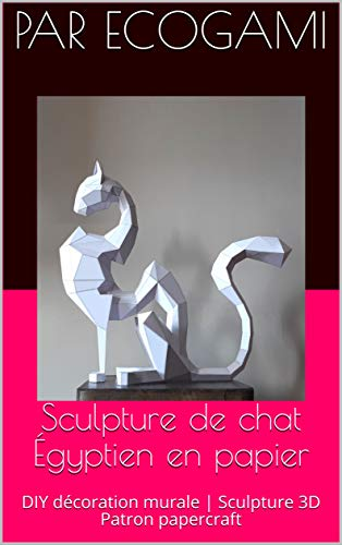 Assemble ta propre sculpture de chat Égyptien en papier: DIY décoration murale | Sculpture 3D | Patron PDF papercraft (Ecogami / sculpture en papier t. 119) (French Edition)