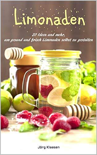 20 Ideen und mehr, um gesund und frisch Limonaden selbst zu gestalten