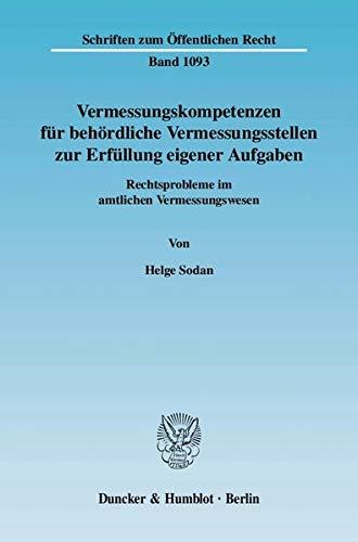 Vermessungskompetenzen für behördliche Vermessungsstellen zur Erfüllung eigener Aufgaben.: Rechtsprobleme im amtlichen Vermessungswesen. (Schriften zum Öffentlichen Recht)