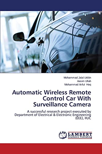 Automatic Wireless Remote Control Car With Surveillance Camera: A successful research project executed by Department of Electrical & Electronic Engineering (EEE), IIUC