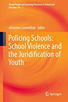 Policing Schools: School Violence and the Juridification of Youth (Young People and Learning Processes in School and Everyday Life, 2)