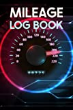 Mileage Log Book: Vehicle Mileage Record Book - Simple Mileage Log For Business Or Personal Taxes And Automotive Daily Mileage Tracker Record Book