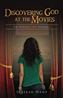 Discovering God at the Movies: An Unexpected Journey