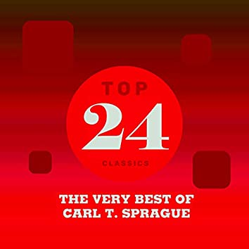 Top 24 Classics - The Very Best of Carl T. Sprague
