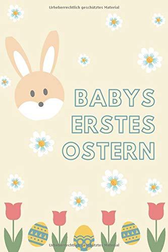 Babys erstes Ostern: Blanko-Erinnerungsbuch zum Ausfüllen & Einkleben der schönsten Fotos & Erinnerungen an das erste Osterfest