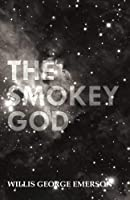 The Smokey God; Or, A Voyage to the Inner World by Willis George Emerson(2015-07-07)