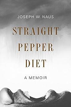 Straight Pepper Diet: A Memoir by [Joseph W. Naus]