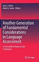 Another Generation of Fundamental Considerations in Language Assessment: A Festschrift in Honor of Lyle F. Bachman