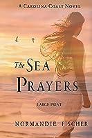 The Sea Prayers: A Carolina Coast Novel [Large Print] (Carolina Coast Stories)