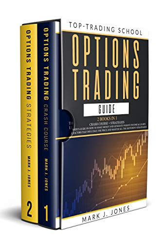 OPTIONS TRADING GUIDE: -2 Books in 1-CRASH COURSE+STRATEGIES: A BEGINNER'S GUIDE ON HOW TO MAKE MONEY, GENERATE PASSIVE INCOME, LEARN THE FACTORS THAT INFLUENCE THE PRICE, MASTER DIFFERENT STRATEGIES