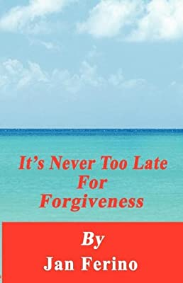 It's Never Too Late For Forgiveness