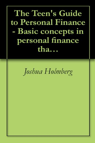 The Teen's Guide to Personal Finance - Basic concepts in personal finance that every teen should know