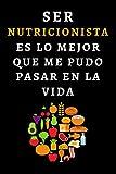 Ser Nutricionista Es Lo Mejor Que Me Pudo Pasar En La Vida: Cuaderno De Anotaciones Para Regalar A Nutricionistas - 120 Páginas
