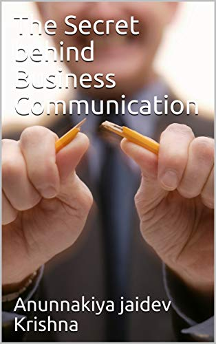 The Secret behind Business Communication (English Edition)