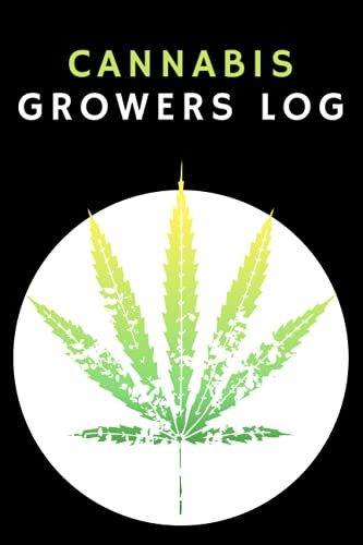 cannabis growers log: Marijuana Growing & Harvesting Log - Monitor Grow conditions, Track weekly, Growing Planner