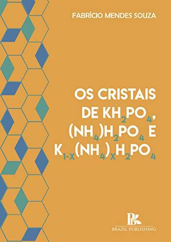 Os Cristais de Kh2Po4,(Nh4)H2Po4Ek1 - X(Nh4)Xh2Po4 (Portuguese Edition)