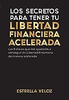 LOS SECRETOS PARA TENER TU LIBERTAD FINANCIERA ACELERADA: Las 9 claves que me ayudaron a conseguir mi Libertad...